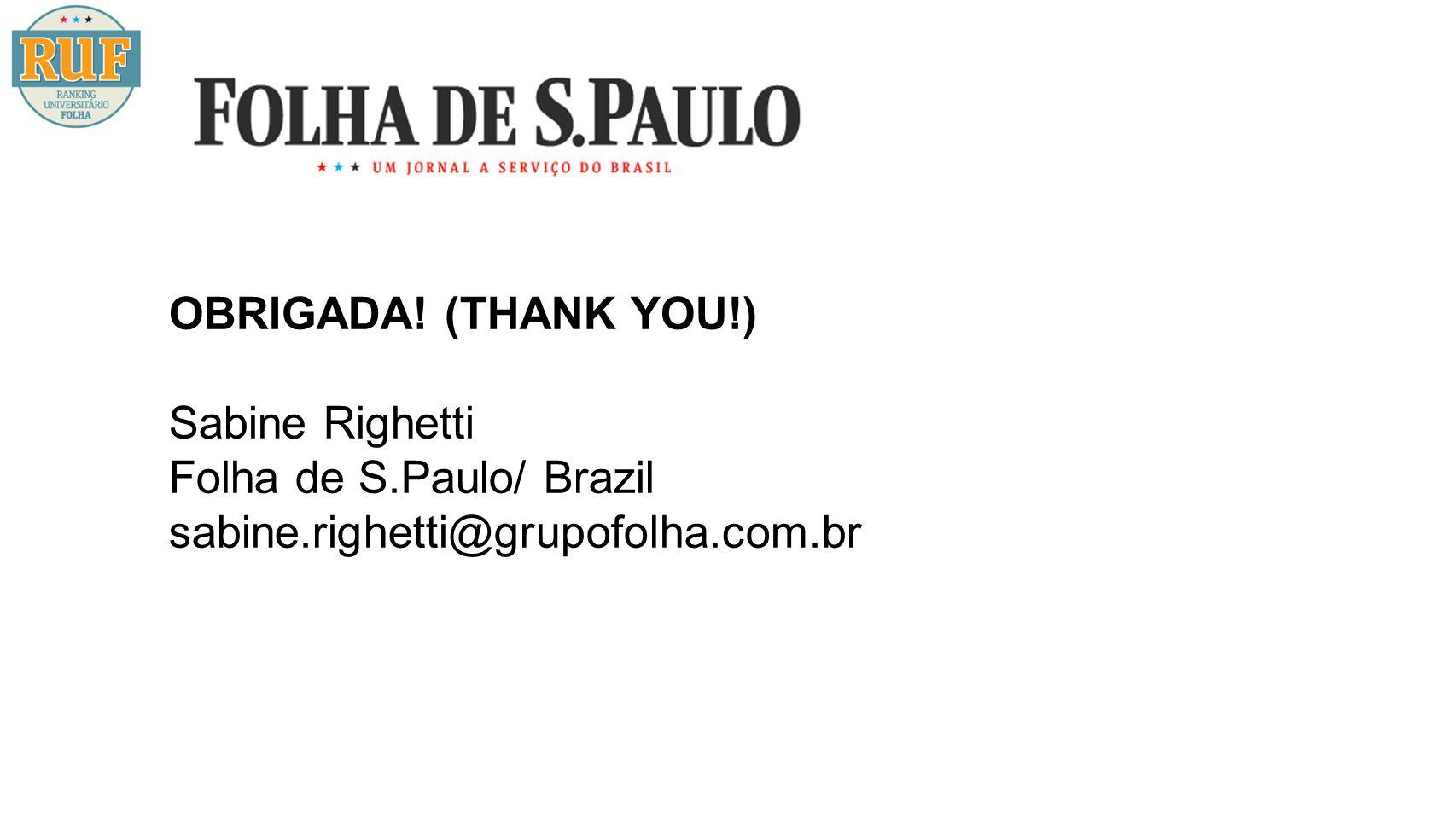 OBRIGADA! (THANK YOU!) Sabine Righetti Folha de S.Paulo/ Brazil sabine.righetti@grupofolha.com.br