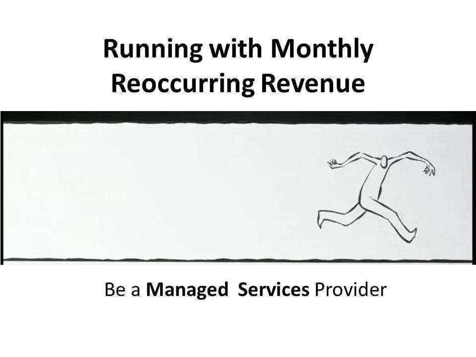 Running with Monthly Reoccurring Revenue Be a Managed Services Provider