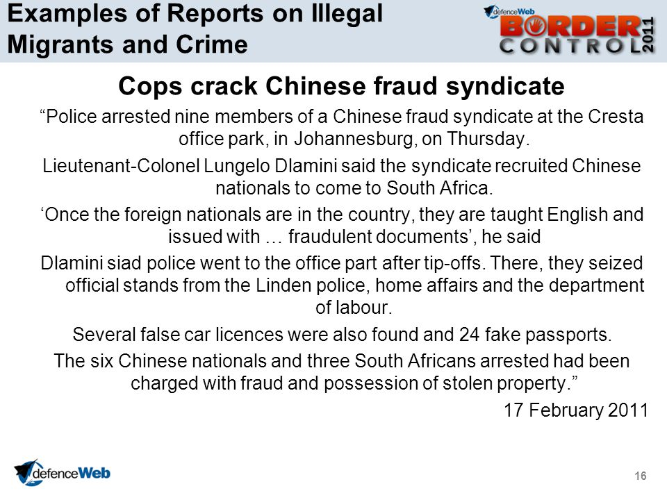 16 Examples of Reports on Illegal Migrants and Crime Cops crack Chinese fraud syndicate Police arrested nine members of a Chinese fraud syndicate at the Cresta office park, in Johannesburg, on Thursday.