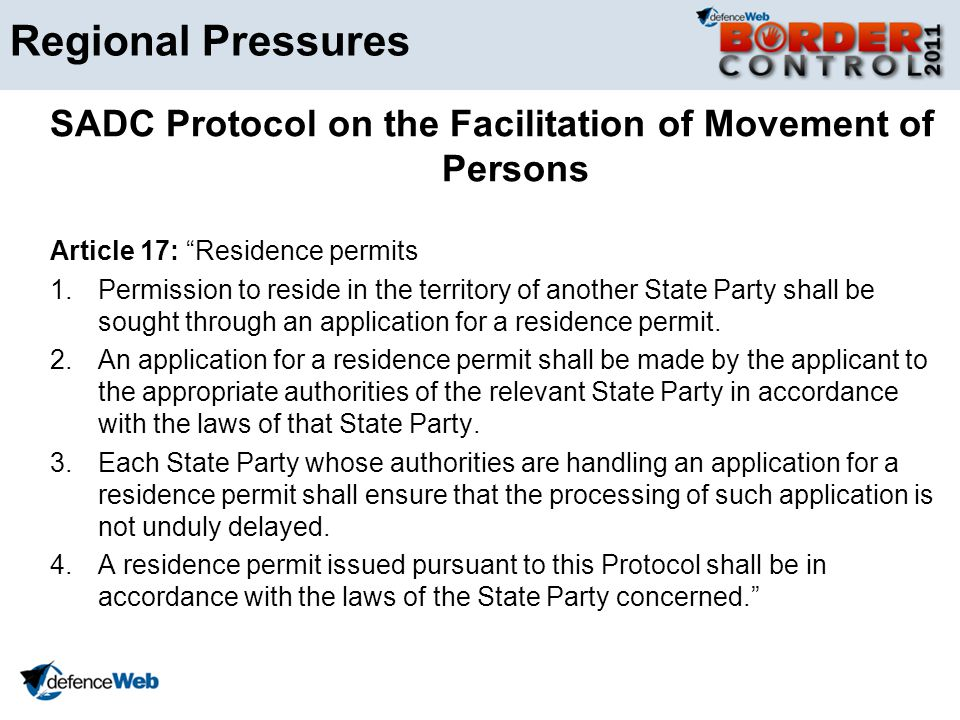 Regional Pressures SADC Protocol on the Facilitation of Movement of Persons Article 17: Residence permits 1.Permission to reside in the territory of another State Party shall be sought through an application for a residence permit.