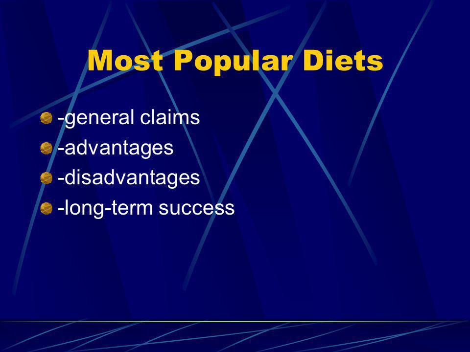 Most Popular Diets -general claims -advantages -disadvantages -long-term success