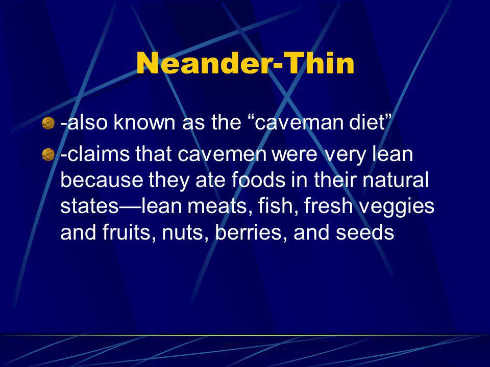 Neander-Thin -also known as the caveman diet -claims that cavemen were very lean because they ate foods in their natural stateslean meats, fish, fresh veggies and fruits, nuts, berries, and seeds