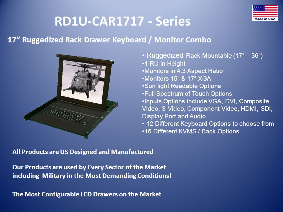 RD1U-CAR1717 - Series 17 Ruggedized Rack Drawer Keyboard / Monitor Combo All Products are US Designed and Manufactured Ruggedized Rack Mountable (17 –