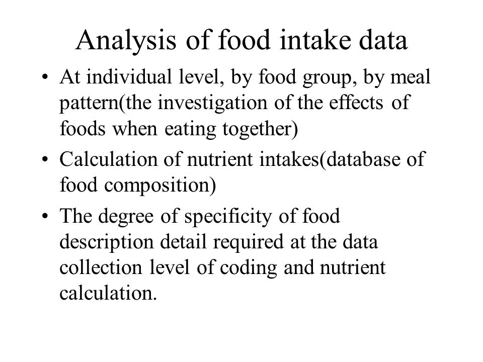 Analysis of food intake data At individual level, by food group, by meal pattern(the investigation of the effects of foods when eating together) Calcu