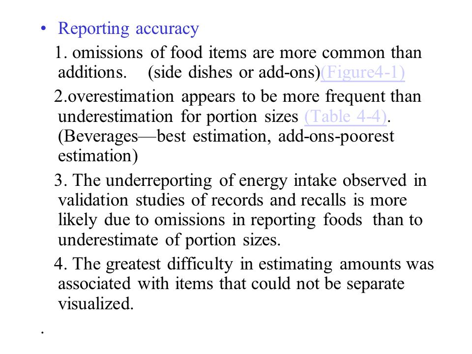 Reporting accuracy 1. omissions of food items are more common than additions. (side dishes or add-ons)(Figure4-1)(Figure4-1) 2.overestimation appears