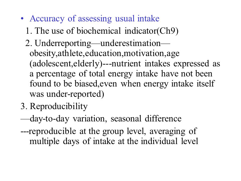 Accuracy of assessing usual intake 1. The use of biochemical indicator(Ch9) 2. Underreportingunderestimation obesity,athlete,education,motivation,age
