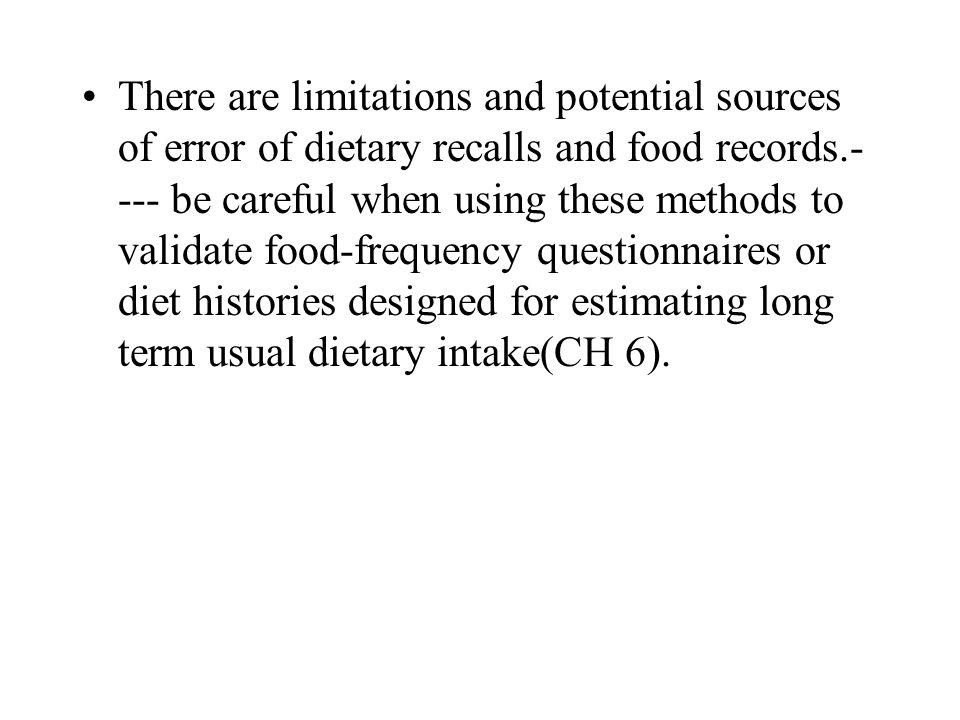 There are limitations and potential sources of error of dietary recalls and food records.- --- be careful when using these methods to validate food-fr