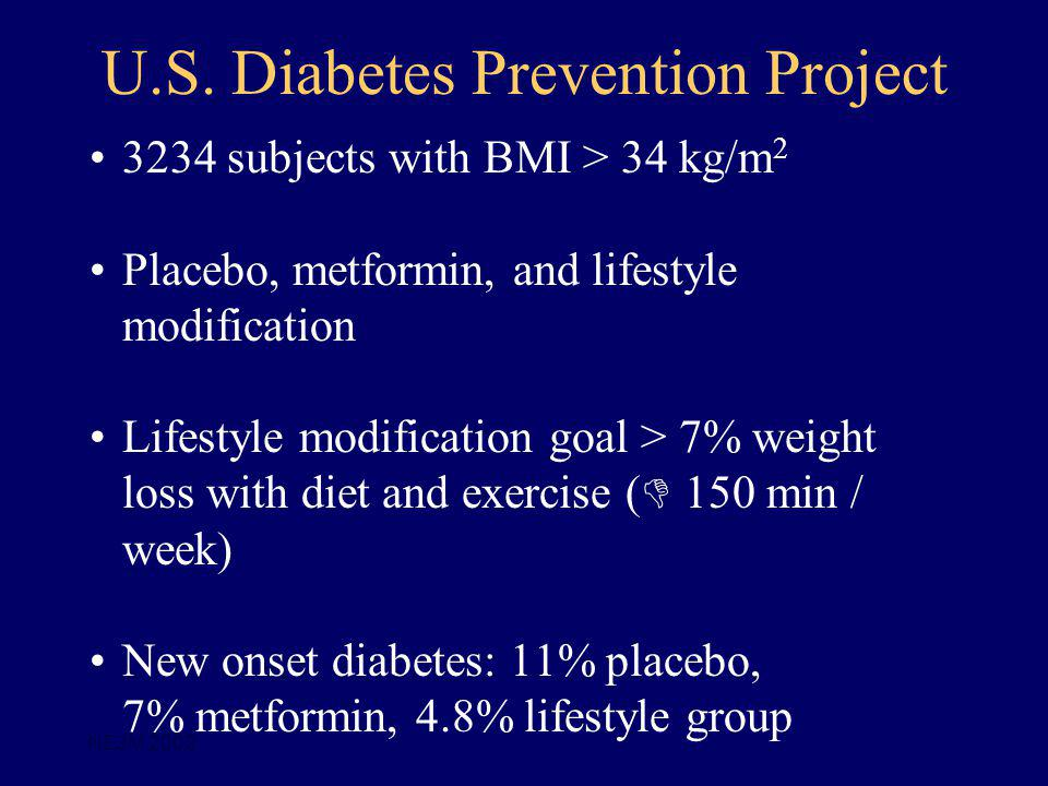 U.S. Diabetes Prevention Project 3234 subjects with BMI > 34 kg/m 2 Placebo, metformin, and lifestyle modification Lifestyle modification goal > 7% we