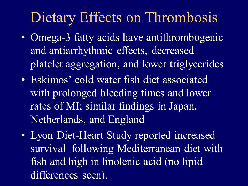 Dietary Effects on Thrombosis Omega-3 fatty acids have antithrombogenic and antiarrhythmic effects, decreased platelet aggregation, and lower triglyce