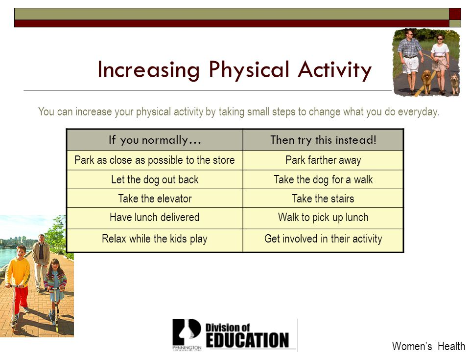 2009 Increasing Physical Activity You can increase your physical activity by taking small steps to change what you do everyday. If you normally…Then t