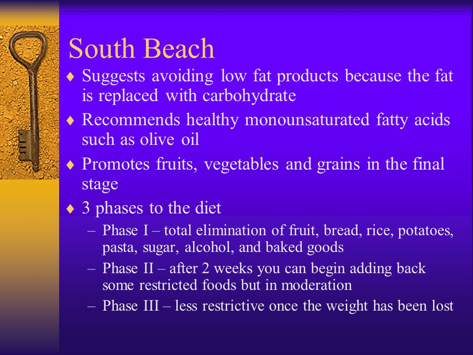 The South Beach Diet: Dr. Arthur Agatston Not all carbohydrates are created equal Emphasizes the right carbs and fats with emphasis on promoting good