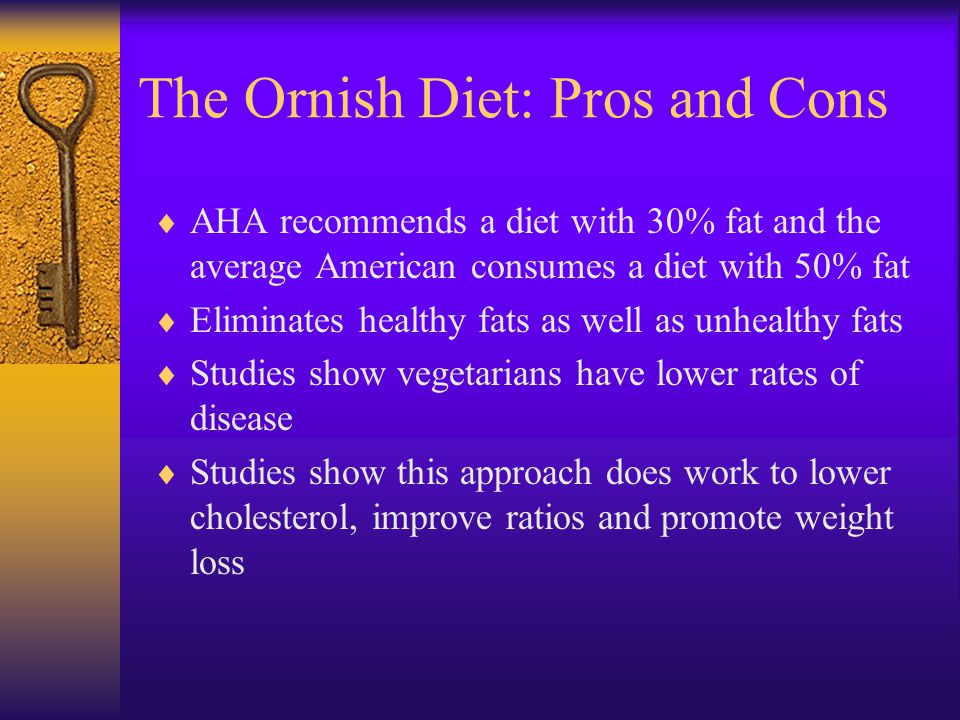 The Ornish Diet Prohibits caffeine but allows moderate intake of alcohol, sugar, and salt Promotes fruit, vegetables, whole grains, and high fiber foo