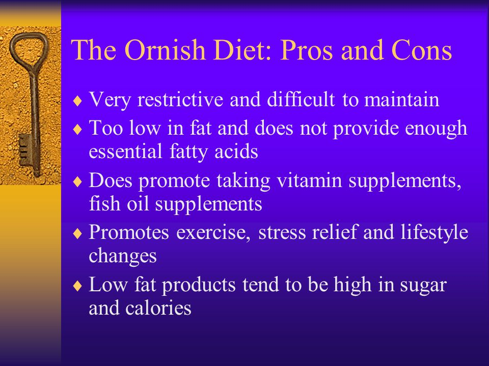 The Ornish Diet: Pros and Cons AHA recommends a diet with 30% fat and the average American consumes a diet with 50% fat Eliminates healthy fats as wel