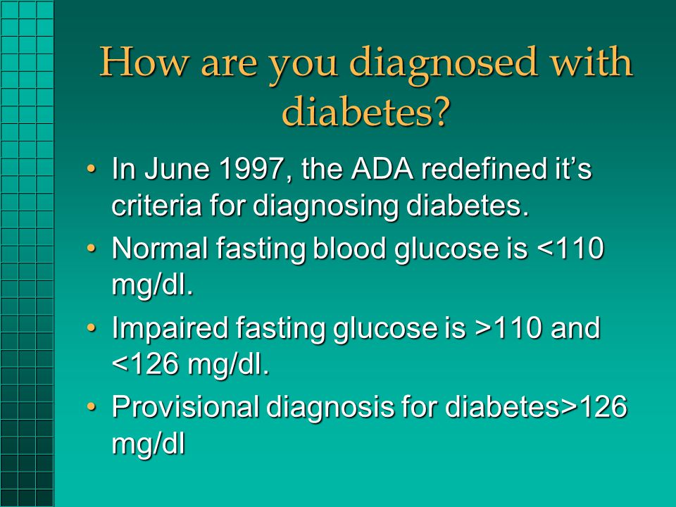 How are you diagnosed with diabetes? In June 1997, the ADA redefined its criteria for diagnosing diabetes.In June 1997, the ADA redefined its criteria