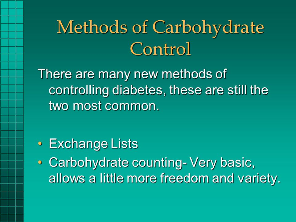 Methods of Carbohydrate Control There are many new methods of controlling diabetes, these are still the two most common. Exchange ListsExchange Lists