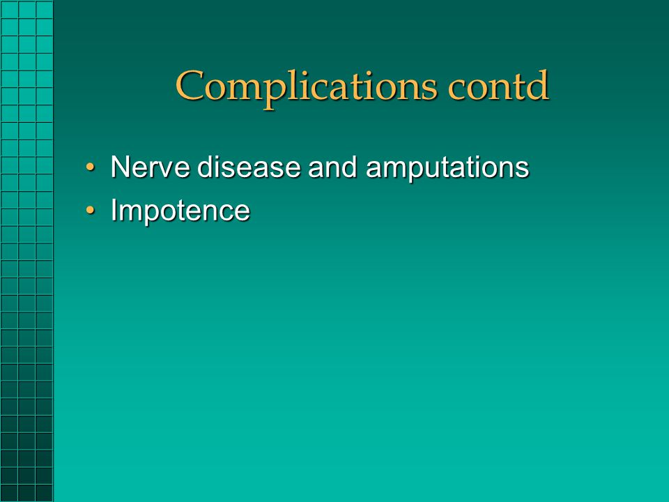 Complications contd Nerve disease and amputationsNerve disease and amputations ImpotenceImpotence