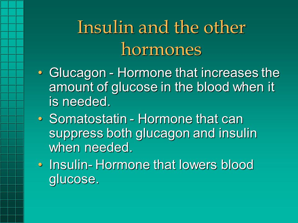 Insulin and the other hormones Glucagon - Hormone that increases the amount of glucose in the blood when it is needed.Glucagon - Hormone that increase