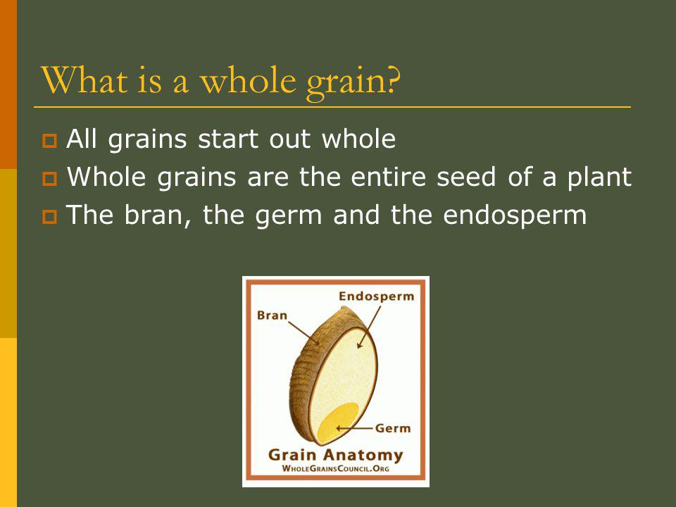 What is a whole grain.