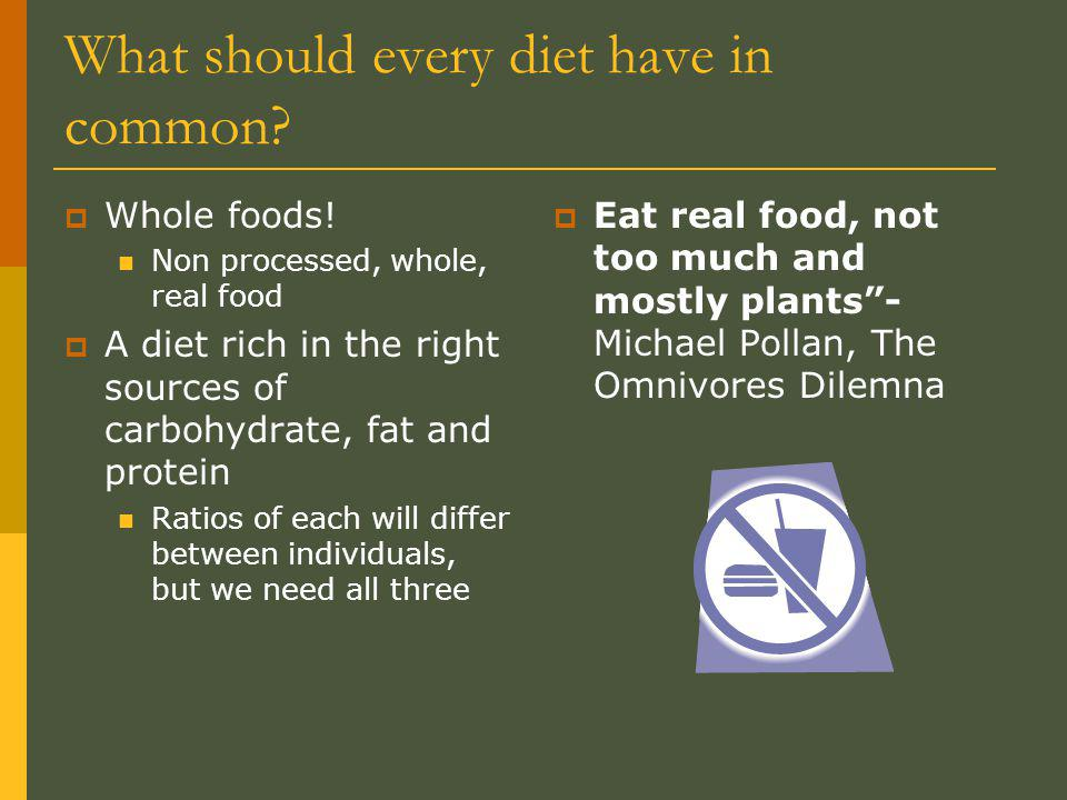 What should every diet have in common.Whole foods.