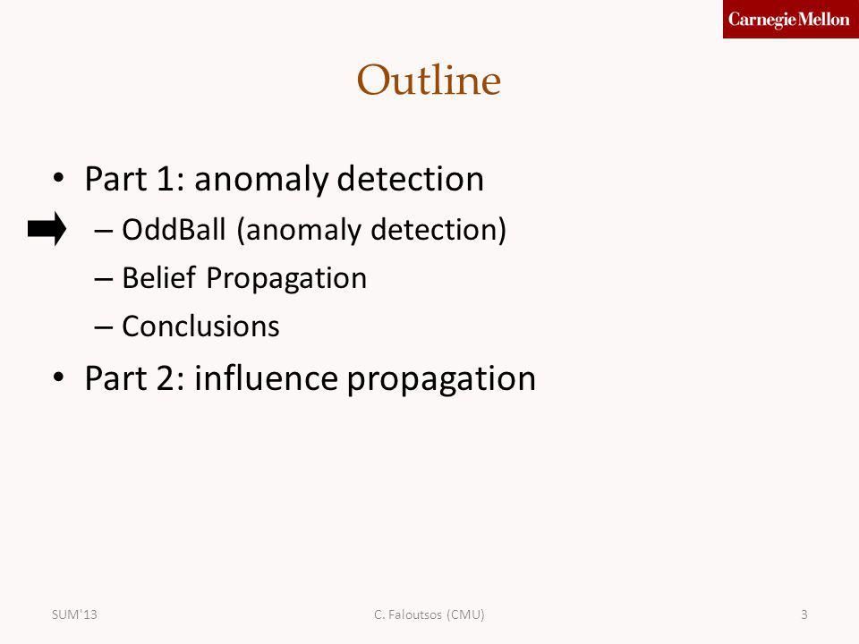 3 Outline Part 1: anomaly detection – OddBall (anomaly detection) – Belief Propagation – Conclusions Part 2: influence propagation SUM'13