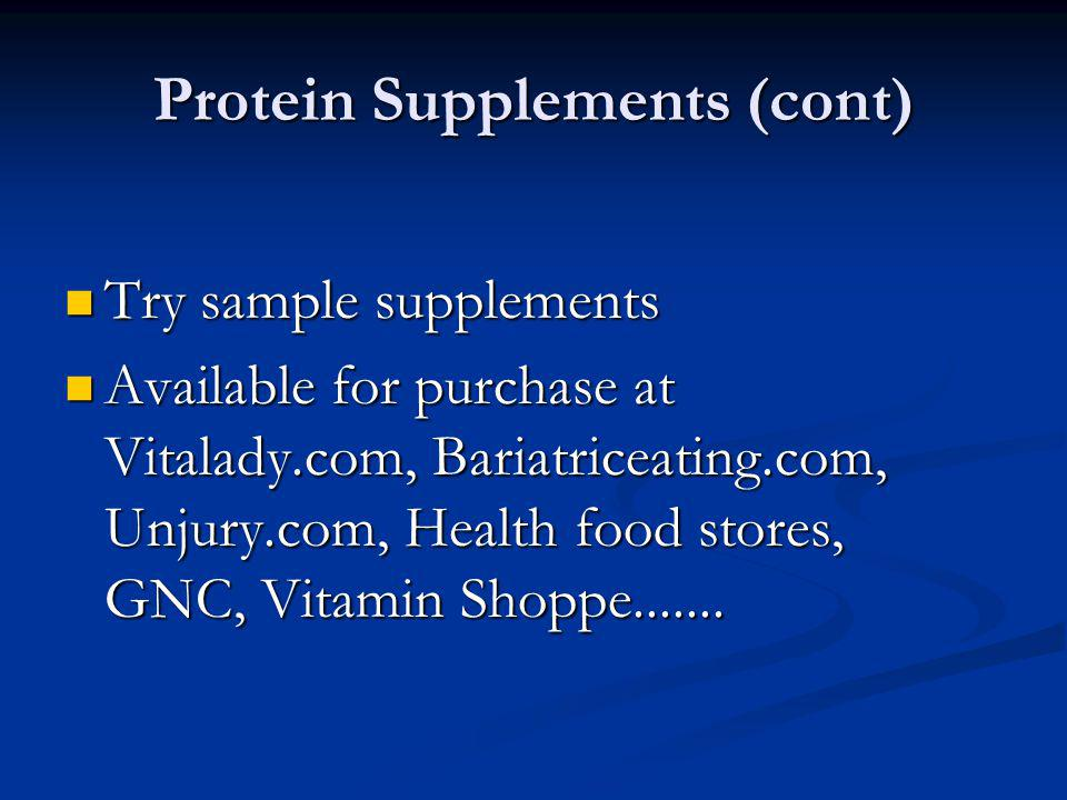 Protein Supplements (cont) Try sample supplements Try sample supplements Available for purchase at Vitalady.com, Bariatriceating.com, Unjury.com, Heal