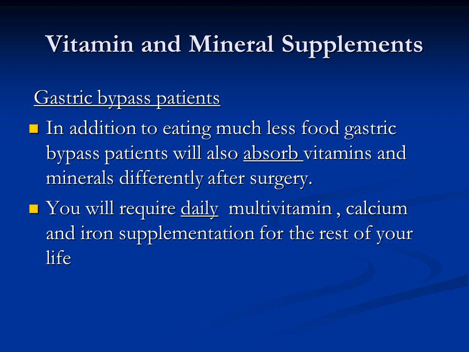 Vitamin and Mineral Supplements Gastric bypass patients Gastric bypass patients In addition to eating much less food gastric bypass patients will also