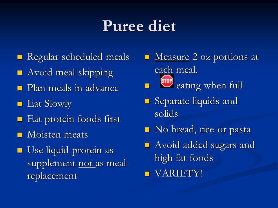Puree diet Regular scheduled meals Regular scheduled meals Avoid meal skipping Avoid meal skipping Plan meals in advance Plan meals in advance Eat Slo