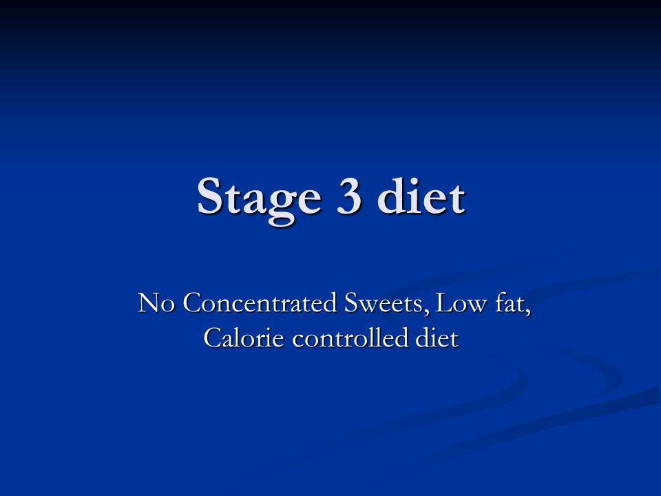 Stage 3 diet No Concentrated Sweets, Low fat, Calorie controlled diet No Concentrated Sweets, Low fat, Calorie controlled diet