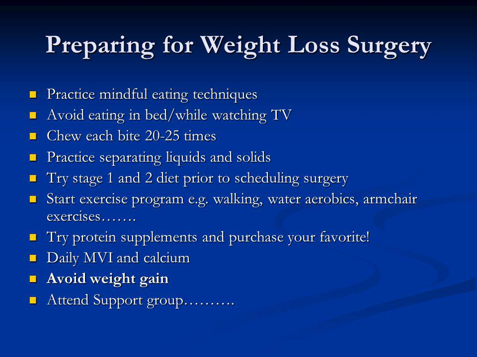 Preparing for Weight Loss Surgery Practice mindful eating techniques Practice mindful eating techniques Avoid eating in bed/while watching TV Avoid ea