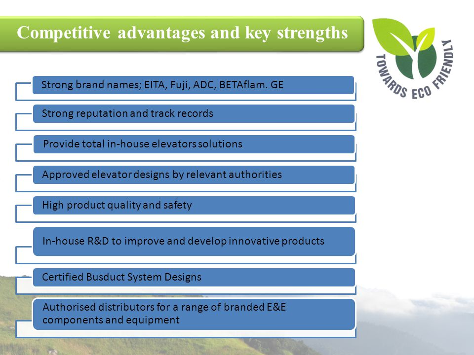 Competitive advantages and key strengths Strong brand names; EITA, Fuji, ADC, BETAflam. GEStrong reputation and track recordsProvide total in-house el