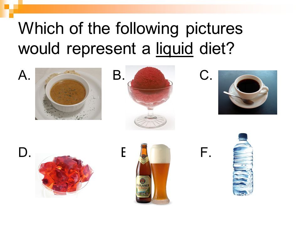 Which of the following pictures would represent a liquid diet? A. B. C. D. E. F.