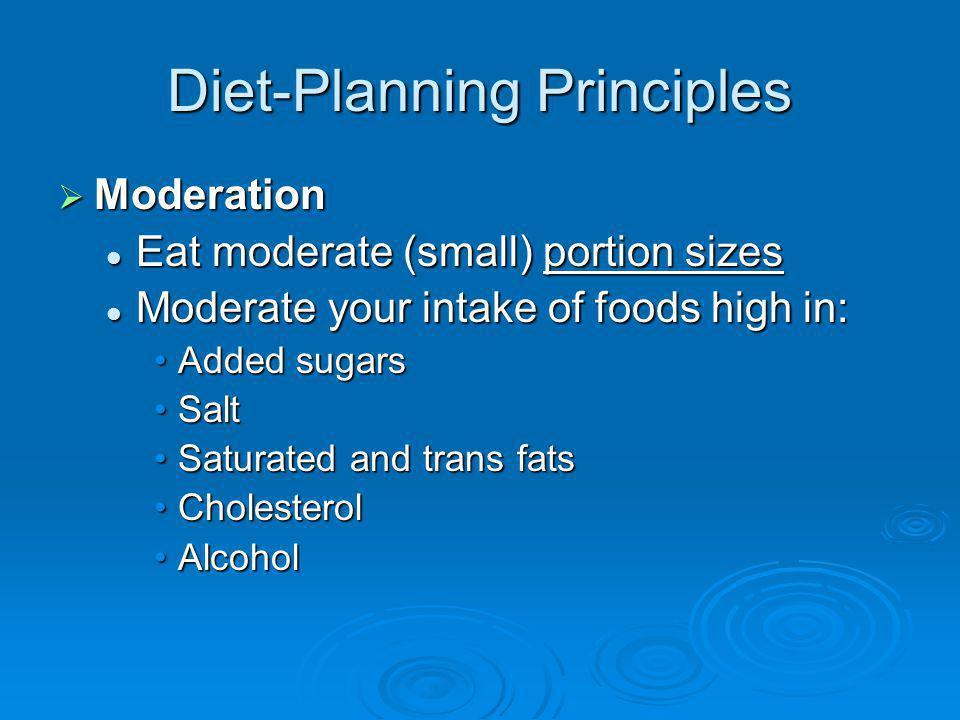 Diet-Planning Principles Moderation Moderation Eat moderate (small) portion sizes Eat moderate (small) portion sizes Moderate your intake of foods hig