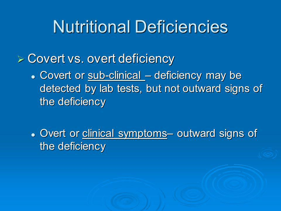 Nutritional Deficiencies Covert vs. overt deficiency Covert vs. overt deficiency Covert or sub-clinical – deficiency may be detected by lab tests, but