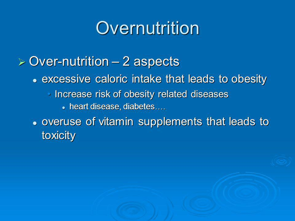 Overnutrition Over-nutrition – 2 aspects Over-nutrition – 2 aspects excessive caloric intake that leads to obesity excessive caloric intake that leads