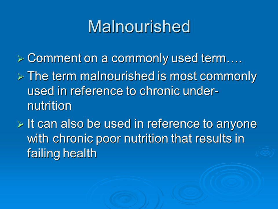 Malnourished Comment on a commonly used term…. Comment on a commonly used term…. The term malnourished is most commonly used in reference to chronic u