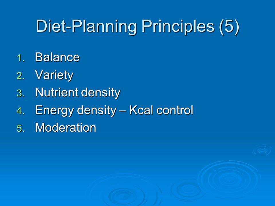 Diet-Planning Principles Balance Balance Diet that provides enough, but not too much of each type of food Diet that provides enough, but not too much of each type of food Dont want overeating of one food type to crowd out intake of other nutrients….Dont want overeating of one food type to crowd out intake of other nutrients….