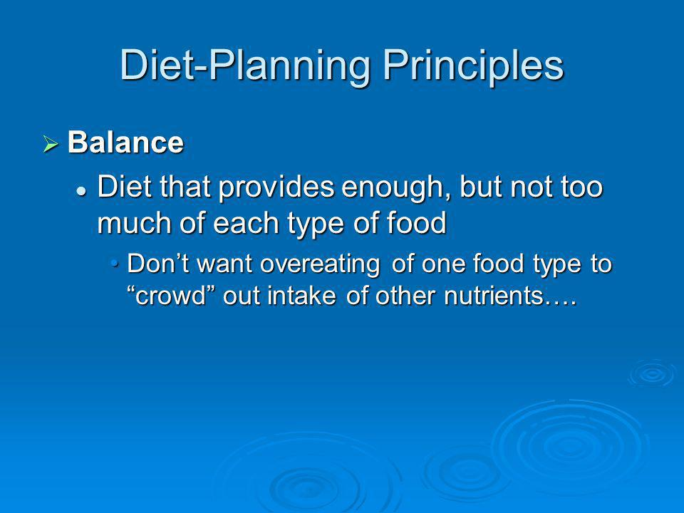 Diet-Planning Principles Variety - Variety - Diet that includes a wide selection of foods within each food group Eat a variety of fruits, not just orangesEat a variety of fruits, not just oranges Why?Why.