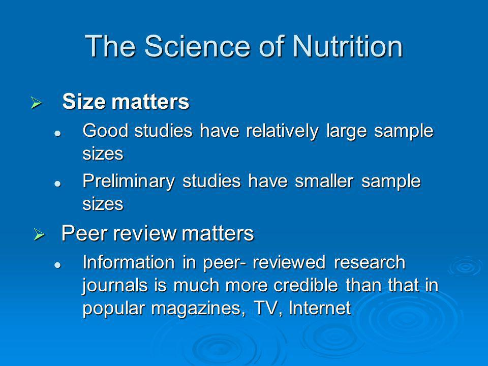 The Science of Nutrition Size matters Size matters Good studies have relatively large sample sizes Good studies have relatively large sample sizes Pre
