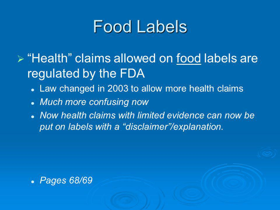 Food Labels Health claims allowed on food labels are regulated by the FDA Law changed in 2003 to allow more health claims Much more confusing now Now