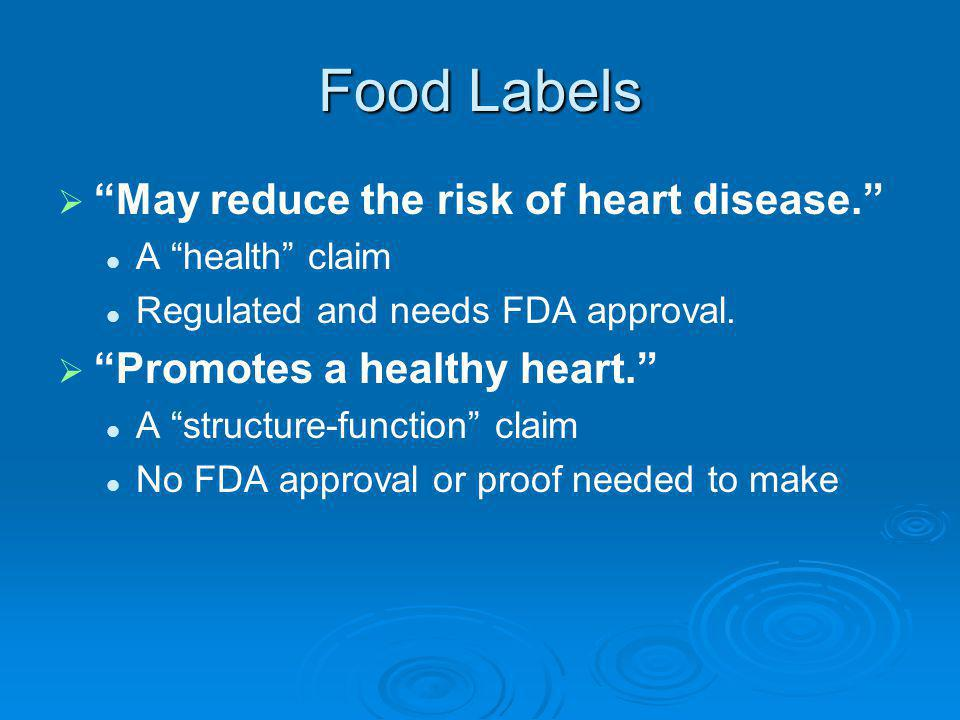 Food Labels May reduce the risk of heart disease. A health claim Regulated and needs FDA approval. Promotes a healthy heart. A structure-function clai