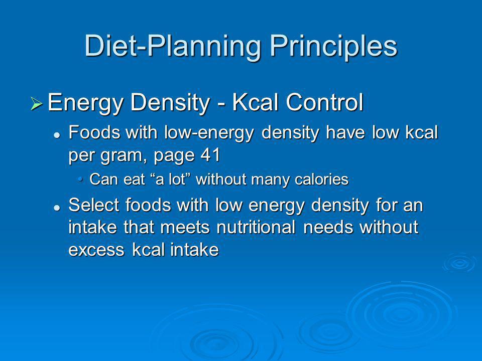 Diet-Planning Principles Energy Density - Kcal Control Energy Density - Kcal Control Foods with low-energy density have low kcal per gram, page 41 Foo