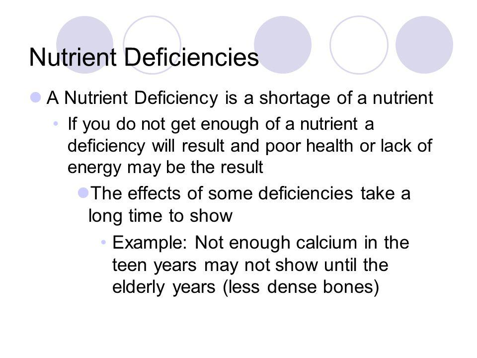 Nutrient Deficiencies A Nutrient Deficiency is a shortage of a nutrient If you do not get enough of a nutrient a deficiency will result and poor healt