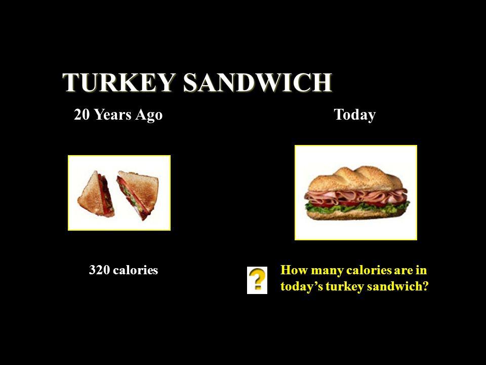 320 caloriesHow many calories are in todays turkey sandwich? TURKEY SANDWICH 20 Years AgoToday