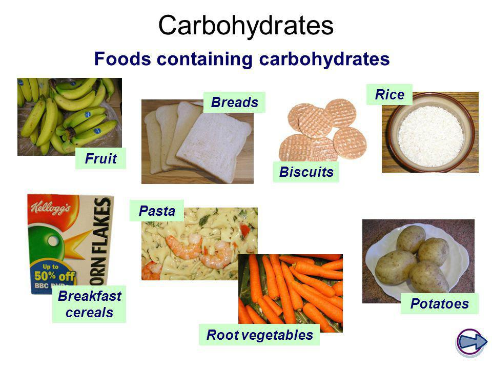 Carbohydrates Foods containing carbohydrates Fruit Breads Biscuits Rice Breakfast cereals Pasta Potatoes Root vegetables