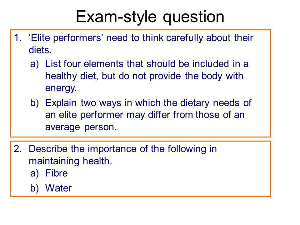 Exam-style question 1.Elite performers need to think carefully about their diets. a)List four elements that should be included in a healthy diet, but