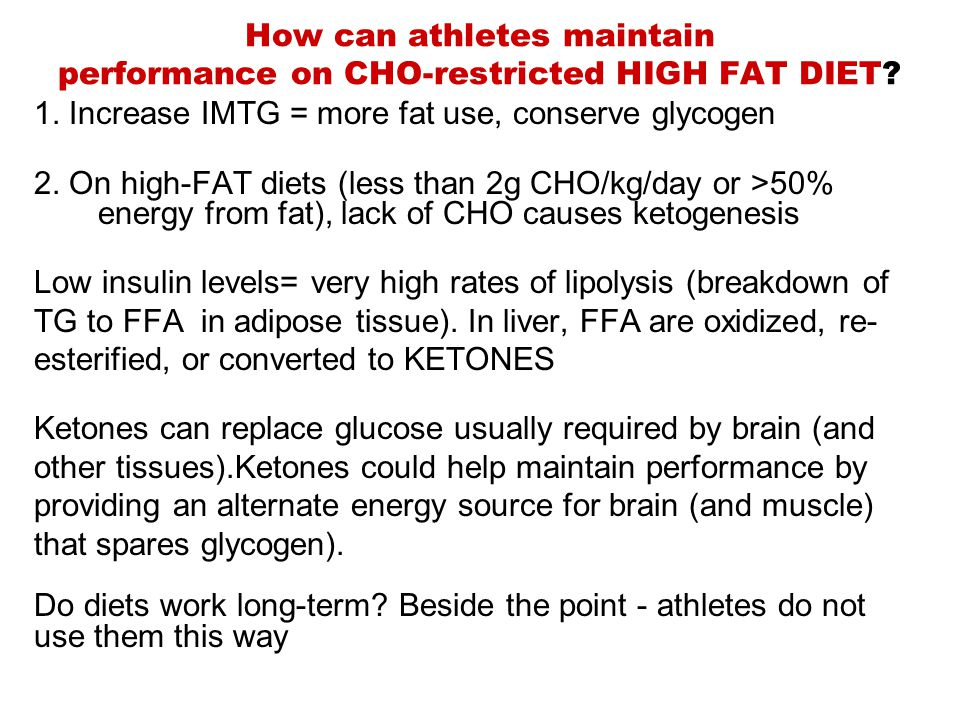 How can athletes maintain performance on CHO-restricted HIGH FAT DIET? 1. Increase IMTG = more fat use, conserve glycogen 2. On high-FAT diets (less t