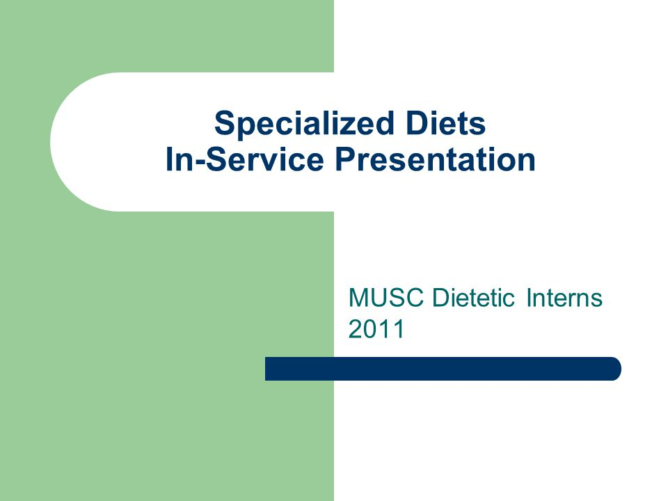 Specialized Diets In-Service Presentation MUSC Dietetic Interns 2011