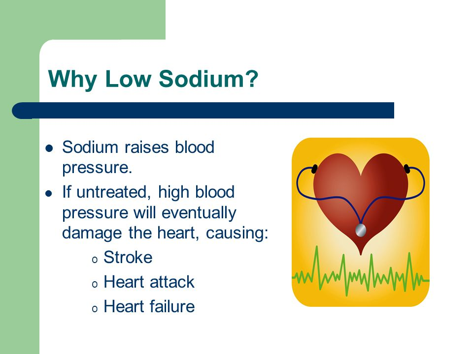 Why Low Sodium. Sodium raises blood pressure.