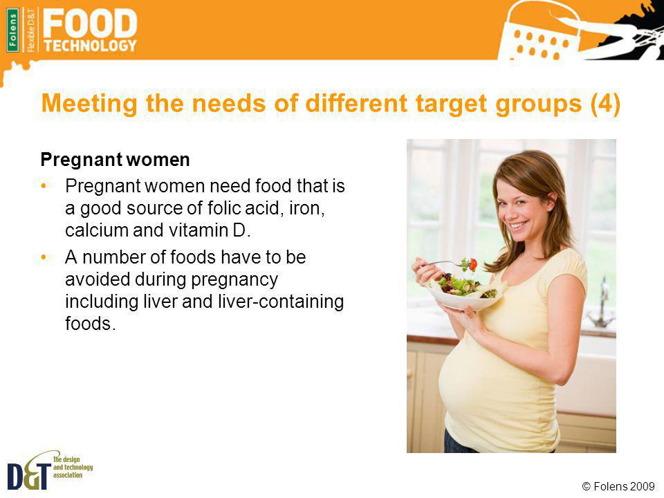 Meeting the needs of different target groups (4) Pregnant women Pregnant women need food that is a good source of folic acid, iron, calcium and vitami