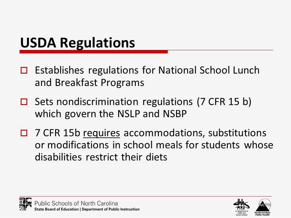 USDA Regulations Establishes regulations for National School Lunch and Breakfast Programs Sets nondiscrimination regulations (7 CFR 15 b) which govern